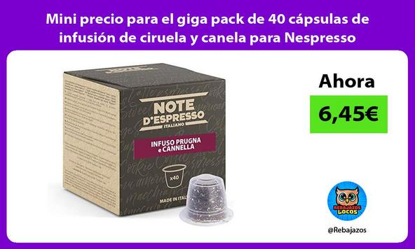 Mini precio para el giga pack de 40 cápsulas de infusión de ciruela y canela para Nespresso