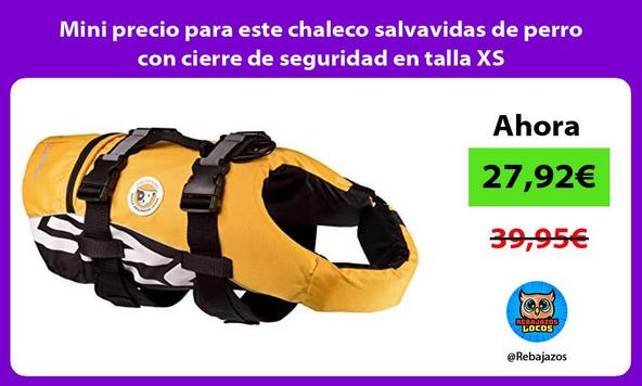 Mini precio para este chaleco salvavidas de perro con cierre de seguridad en talla XS