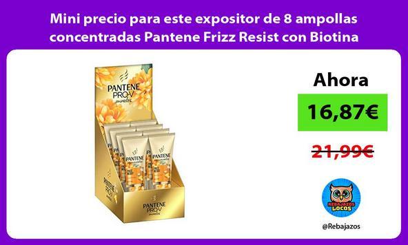Mini precio para este expositor de 8 ampollas concentradas Pantene Frizz Resist con Biotina