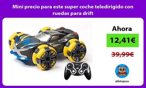 Mini precio para este super coche teledirigido con ruedas para drift