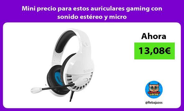 Mini precio para estos auriculares gaming con sonido estéreo y micro