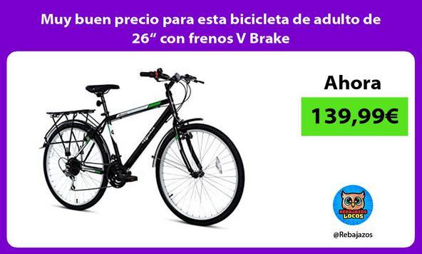"Muy buen precio para esta bicicleta de adulto de 26"" con frenos V Brake"
