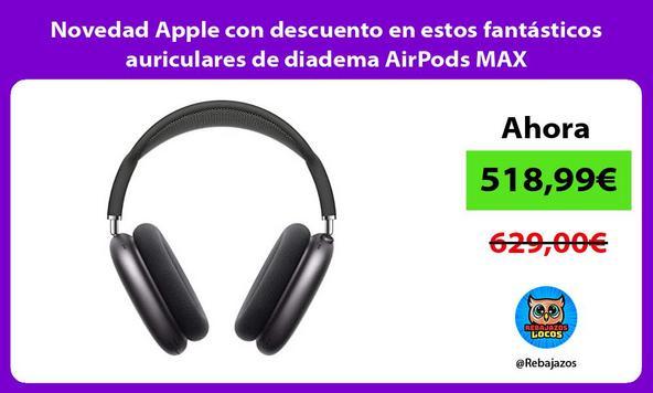 Novedad Apple con descuento en estos fantásticos auriculares de diadema AirPods MAX
