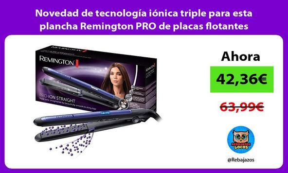 Novedad de tecnología iónica triple para esta plancha Remington PRO de placas flotantes