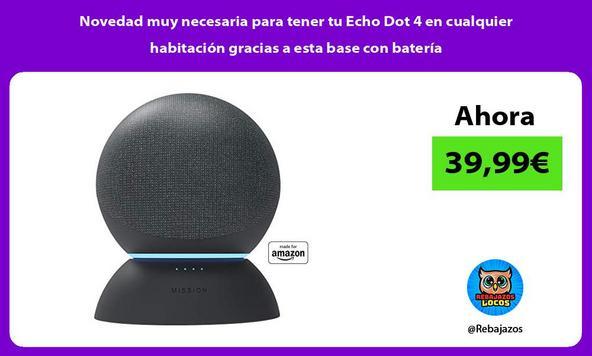 Novedad muy necesaria para tener tu Echo Dot 4 en cualquier habitación gracias a esta base con batería