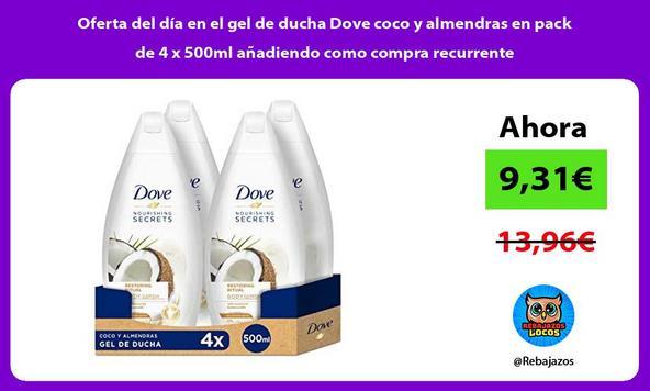 Oferta del día en el gel de ducha Dove coco y almendras en pack de 4 x 500ml añadiendo como compra recurrente