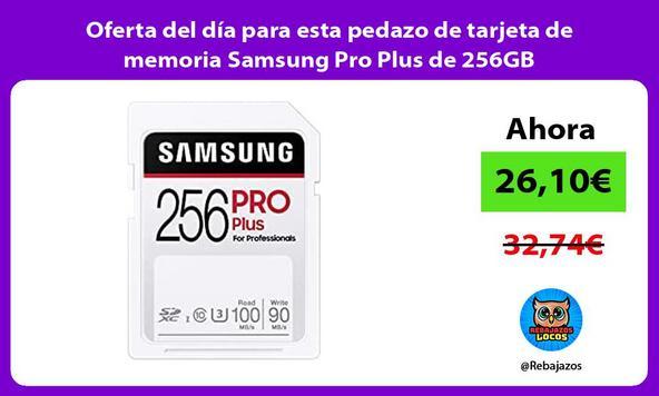Oferta del día para esta pedazo de tarjeta de memoria Samsung Pro Plus de 256GB