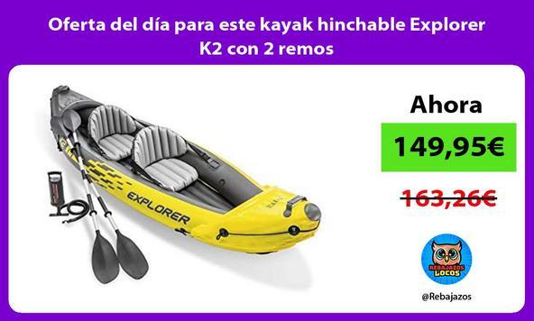 Oferta del día para este kayak hinchable Explorer K2 con 2 remos