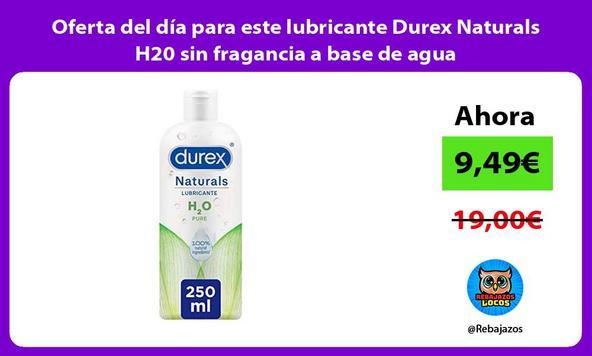 Oferta del día para este lubricante Durex Naturals H20 sin fragancia a base de agua