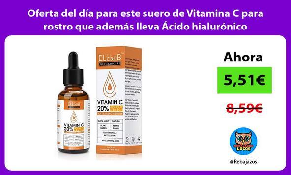 Oferta del día para este suero de Vitamina C para rostro que además lleva Ácido hialurónico