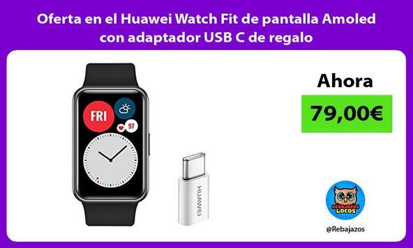Oferta en el Huawei Watch Fit de pantalla Amoled con adaptador USB C de regalo