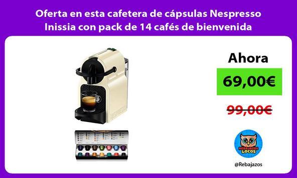 Oferta en esta cafetera de cápsulas Nespresso Inissia con pack de 14 cafés de bienvenida