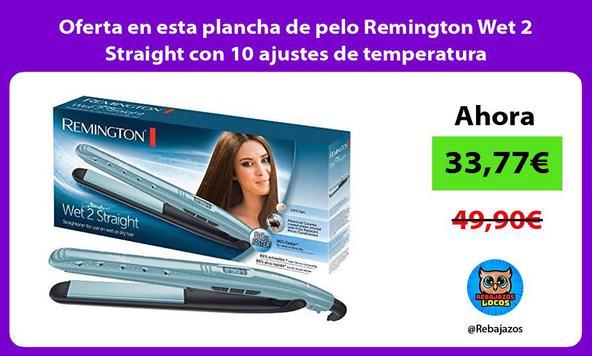 Oferta en esta plancha de pelo Remington Wet 2 Straight con 10 ajustes de temperatura