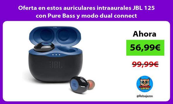 Oferta en estos auriculares intraaurales JBL 125 con Pure Bass y modo dual connect