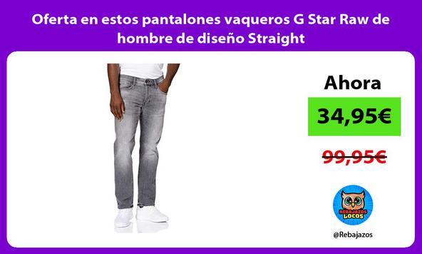 Oferta en estos pantalones vaqueros G Star Raw de hombre de diseño Straight