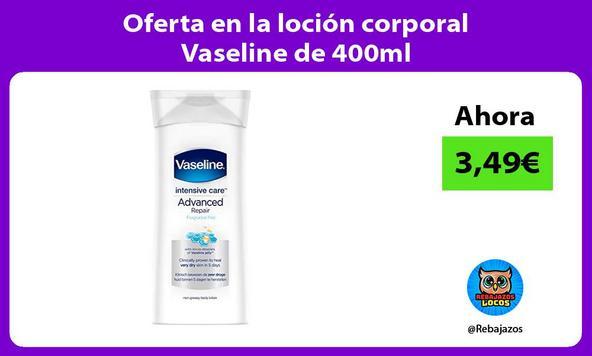 Oferta en la loción corporal Vaseline de 400ml