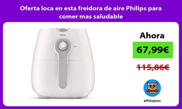 Oferta loca en esta freidora de aire Philips para comer mas saludable