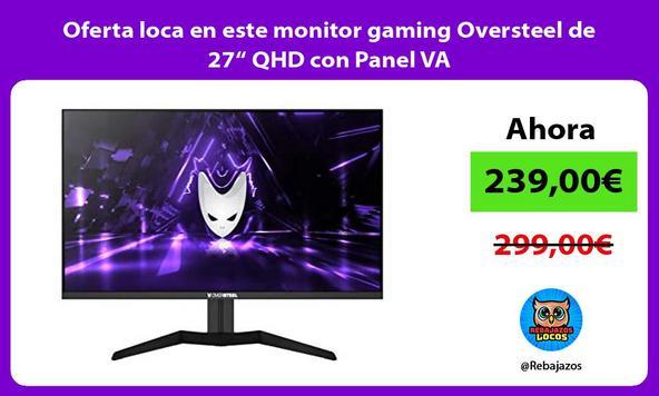 """Oferta loca en este monitor gaming Oversteel de 27"""" QHD con Panel VA"""