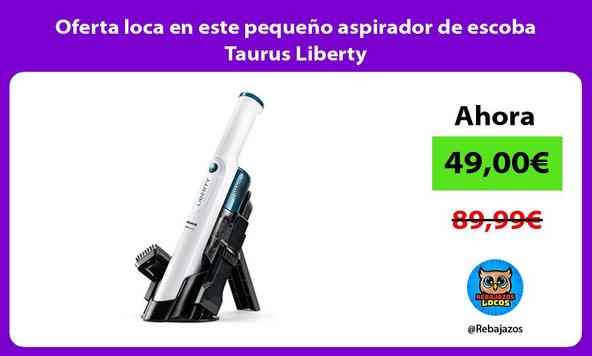 Oferta loca en este pequeño aspirador de escoba Taurus Liberty