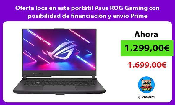 Oferta loca en este portátil Asus ROG Gaming con posibilidad de financiación y envío Prime