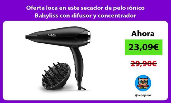Oferta loca en este secador de pelo iónico Babyliss con difusor y concentrador