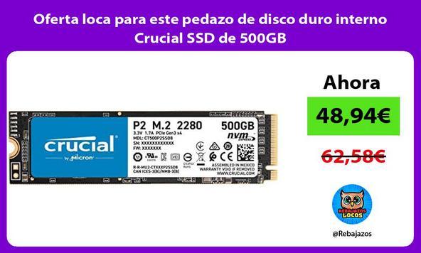 Oferta loca para este pedazo de disco duro interno Crucial SSD de 500GB