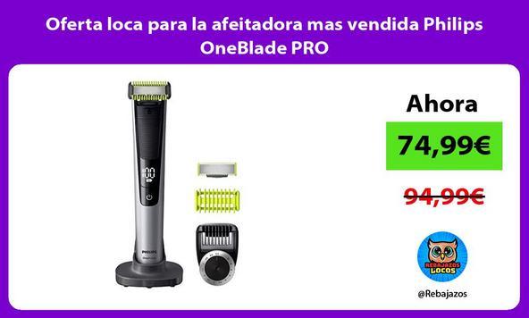 Oferta loca para la afeitadora mas vendida Philips OneBlade PRO