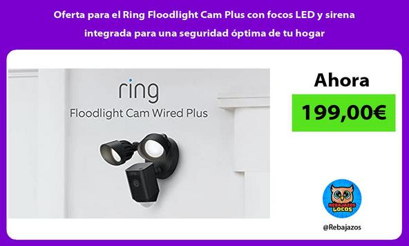 Oferta para el Ring Floodlight Cam Plus con focos LED y sirena integrada para una seguridad óptima de tu hogar