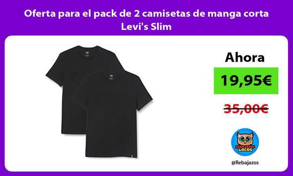 Oferta para el pack de 2 camisetas de manga corta Levi's Slim