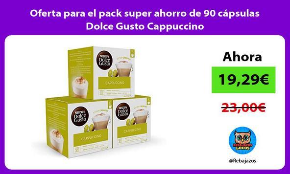 Oferta para el pack super ahorro de 90 cápsulas Dolce Gusto Cappuccino