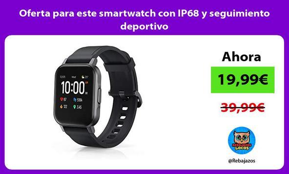 Oferta para este smartwatch con IP68 y seguimiento deportivo