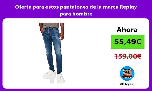 Oferta para estos pantalones de la marca Replay para hombre