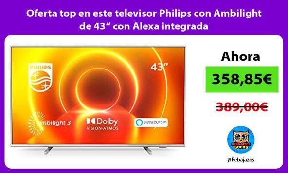 "Oferta top en este televisor Philips con Ambilight de 43"" con Alexa integrada"