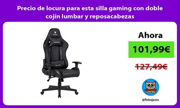 Precio de locura para esta silla gaming con doble cojín lumbar y reposacabezas
