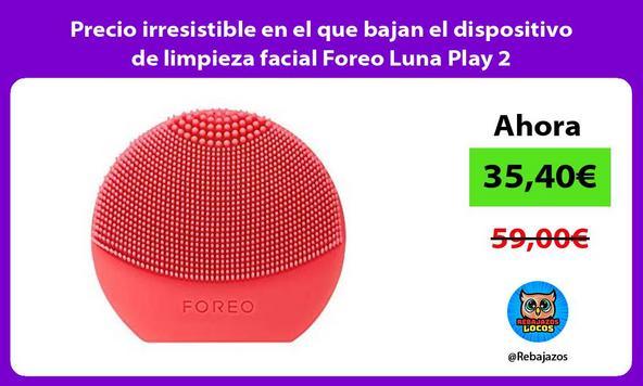 Precio irresistible en el que bajan el dispositivo de limpieza facial Foreo Luna Play 2