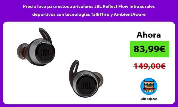 Precio loco para estos auriculares JBL Reflect Flow intraaurales deportivos con tecnologías TalkThru y AmbientAware