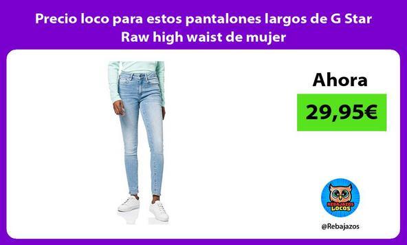 Precio loco para estos pantalones largos de G Star Raw high waist de mujer