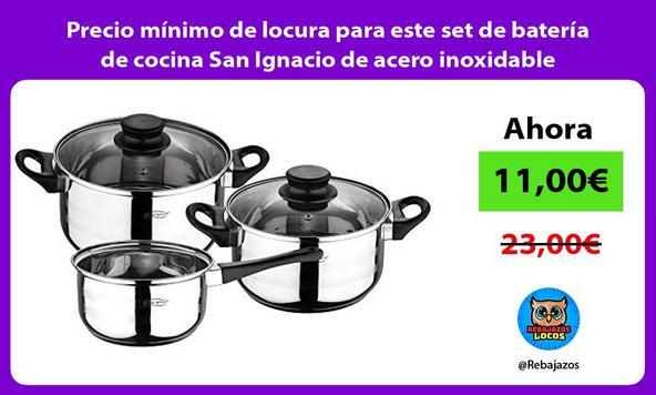 Precio mínimo de locura para este set de batería de cocina San Ignacio de acero inoxidable