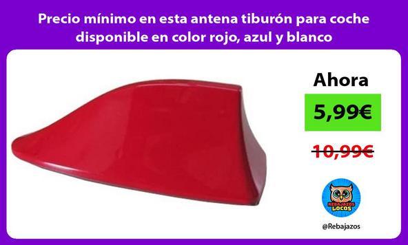 Precio mínimo en esta antena tiburón para coche disponible en color rojo, azul y blanco
