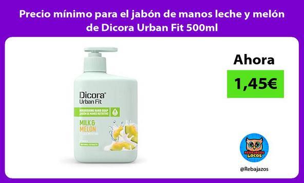 Precio mínimo para el jabón de manos leche y melón de Dicora Urban Fit 500ml