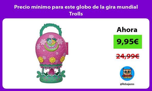 Precio mínimo para este globo de la gira mundial Trolls