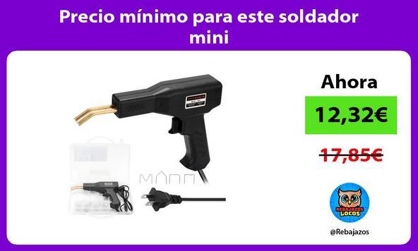 Precio mínimo para este soldador mini