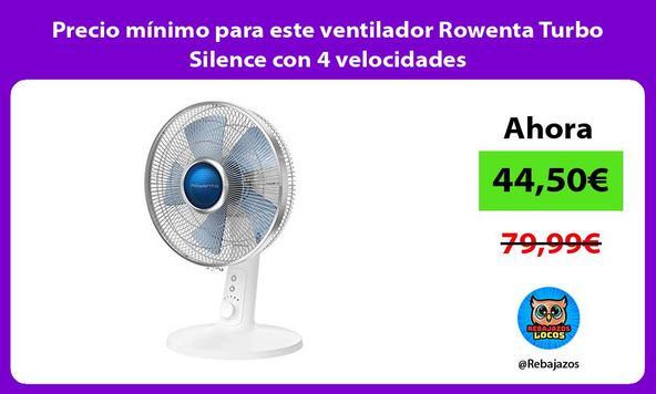 Precio mínimo para este ventilador Rowenta Turbo Silence con 4 velocidades