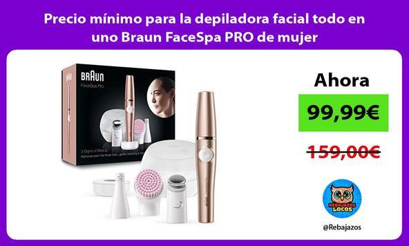 Precio mínimo para la depiladora facial todo en uno Braun FaceSpa PRO de mujer