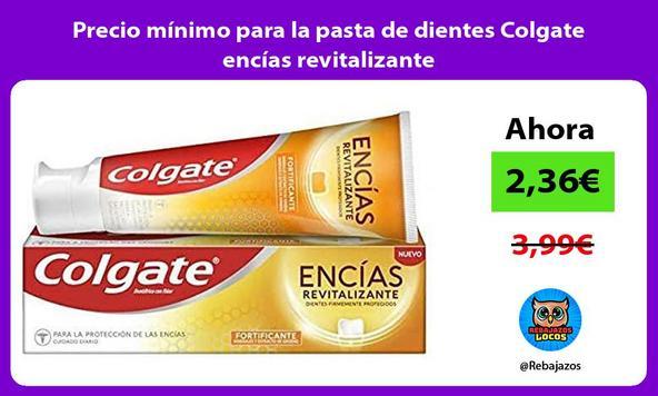 Precio mínimo para la pasta de dientes Colgate encías revitalizante