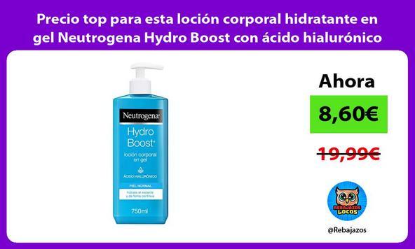 Precio top para esta loción corporal hidratante en gel Neutrogena Hydro Boost con ácido hialurónico