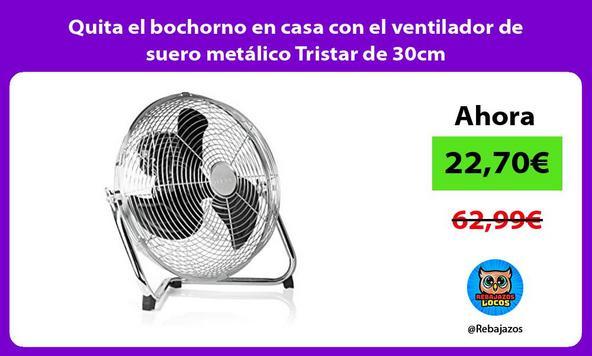 Quita el bochorno en casa con el ventilador de suero metálico Tristar de 30cm