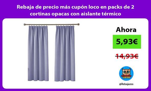 Rebaja de precio más cupón loco en packs de 2 cortinas opacas con aislante térmico