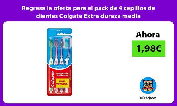 Regresa la oferta para el pack de 4 cepillos de dientes Colgate Extra dureza media