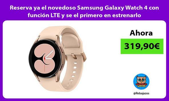 Reserva ya el novedoso Samsung Galaxy Watch 4 con función LTE y se el primero en estrenarlo